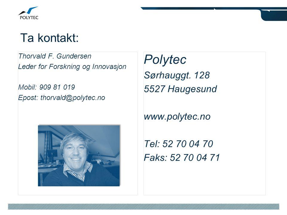 Ta kontakt: Polytec Sørhauggt. 128 5527 Haugesund www.polytec.no Tel: 52 70 04 70 Faks: 52 70 04 71 Thorvald F. Gundersen Leder for Forskning og Innov