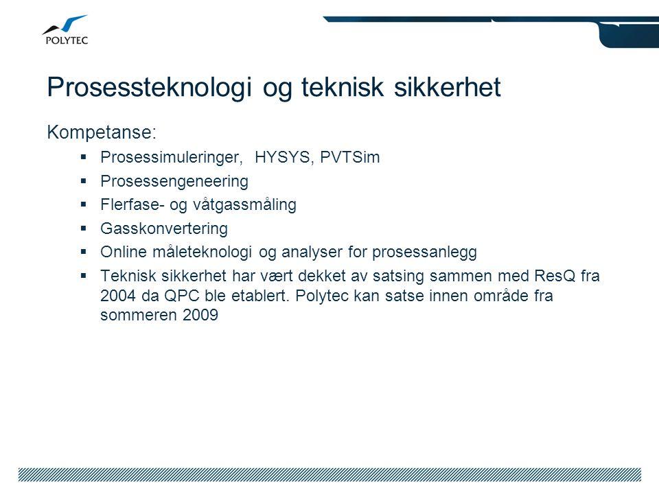 Prosessteknologi og teknisk sikkerhet Kompetanse:  Prosessimuleringer, HYSYS, PVTSim  Prosessengeneering  Flerfase- og våtgassmåling  Gasskonverte