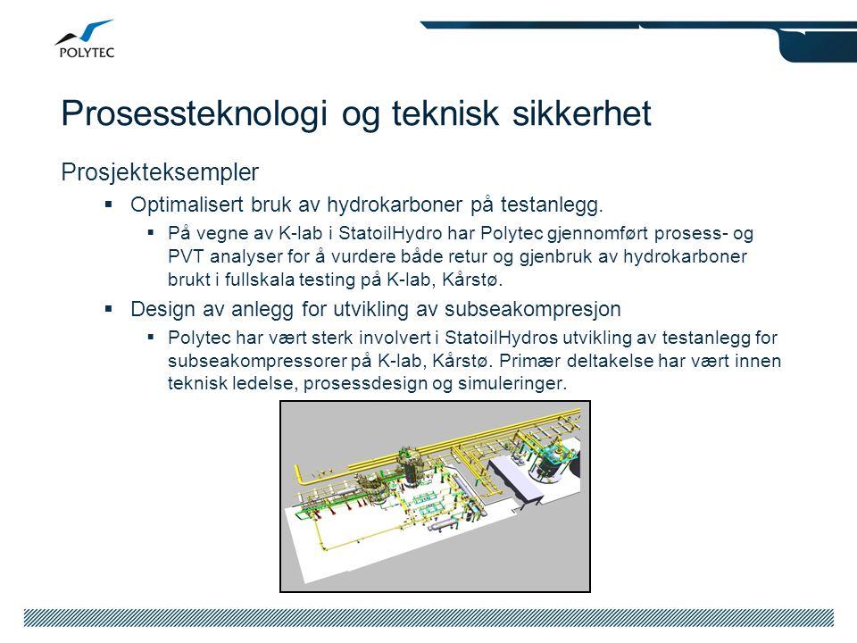 Prosessteknologi og teknisk sikkerhet Prosjekteksempler  Optimalisert bruk av hydrokarboner på testanlegg.  På vegne av K-lab i StatoilHydro har Pol