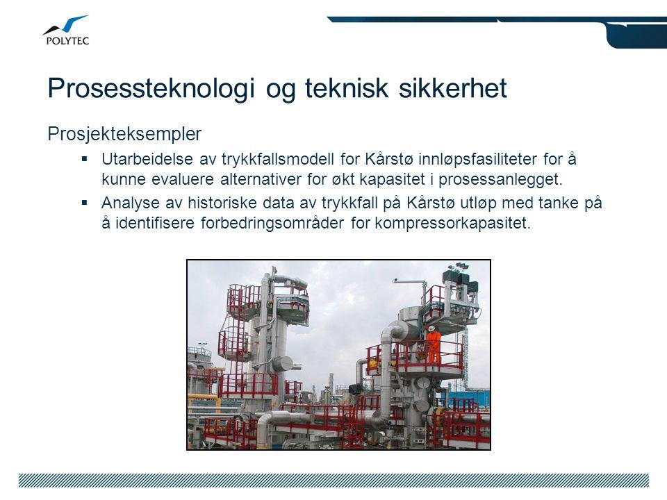 Prosessteknologi og teknisk sikkerhet Prosjekteksempler  Utarbeidelse av trykkfallsmodell for Kårstø innløpsfasiliteter for å kunne evaluere alternat