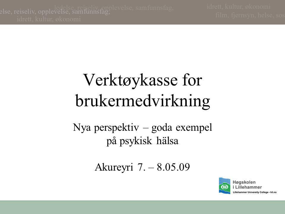 Verktøykasse for brukermedvirkning Nya perspektiv – goda exempel på psykisk hälsa Akureyri 7. – 8.05.09
