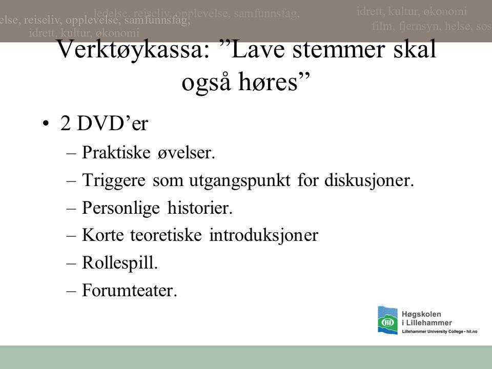 """Verktøykassa: """"Lave stemmer skal også høres"""" •2 DVD'er –Praktiske øvelser. –Triggere som utgangspunkt for diskusjoner. –Personlige historier. –Korte t"""