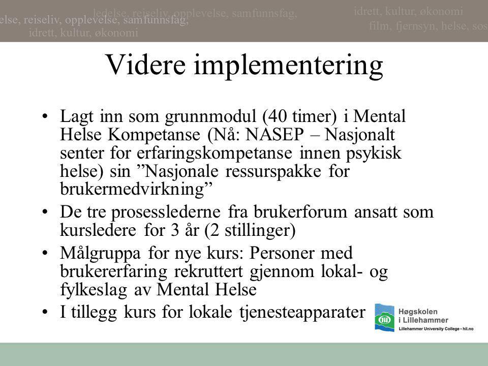 Videre implementering •Lagt inn som grunnmodul (40 timer) i Mental Helse Kompetanse (Nå: NASEP – Nasjonalt senter for erfaringskompetanse innen psykis