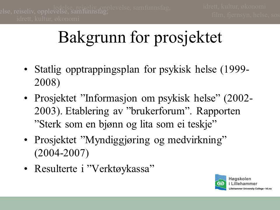 """Bakgrunn for prosjektet •Statlig opptrappingsplan for psykisk helse (1999- 2008) •Prosjektet """"Informasjon om psykisk helse"""" (2002- 2003). Etablering a"""