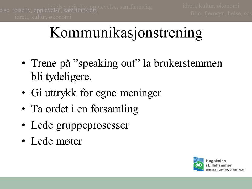 """Kommunikasjonstrening •Trene på """"speaking out"""" la brukerstemmen bli tydeligere. •Gi uttrykk for egne meninger •Ta ordet i en forsamling •Lede gruppepr"""