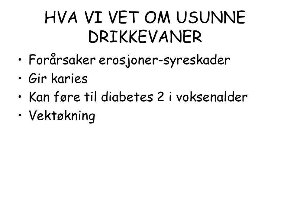 HVA VI VET OM USUNNE DRIKKEVANER •Forårsaker erosjoner-syreskader •Gir karies •Kan føre til diabetes 2 i voksenalder •Vektøkning