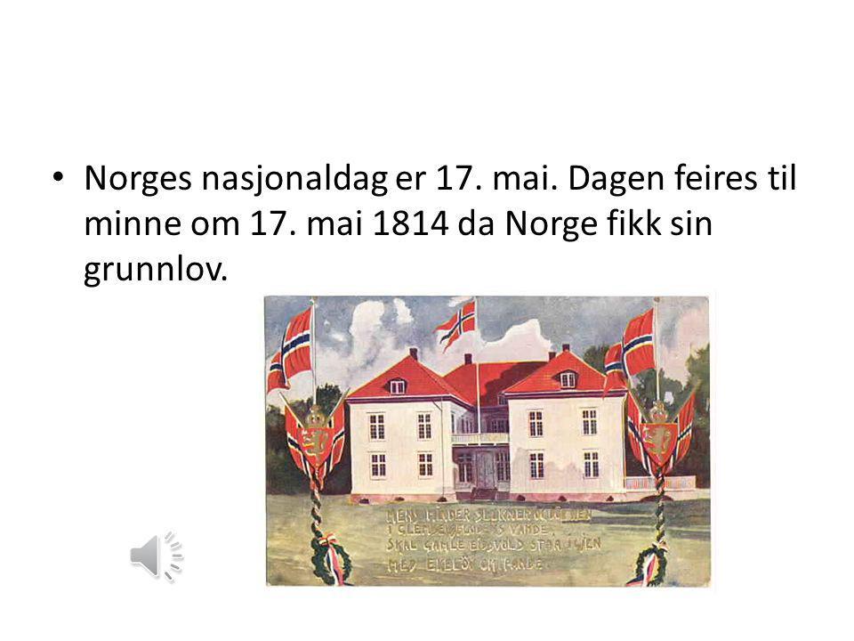 • Norges nasjonaldag er 17. mai. Dagen feires til minne om 17. mai 1814 da Norge fikk sin grunnlov.