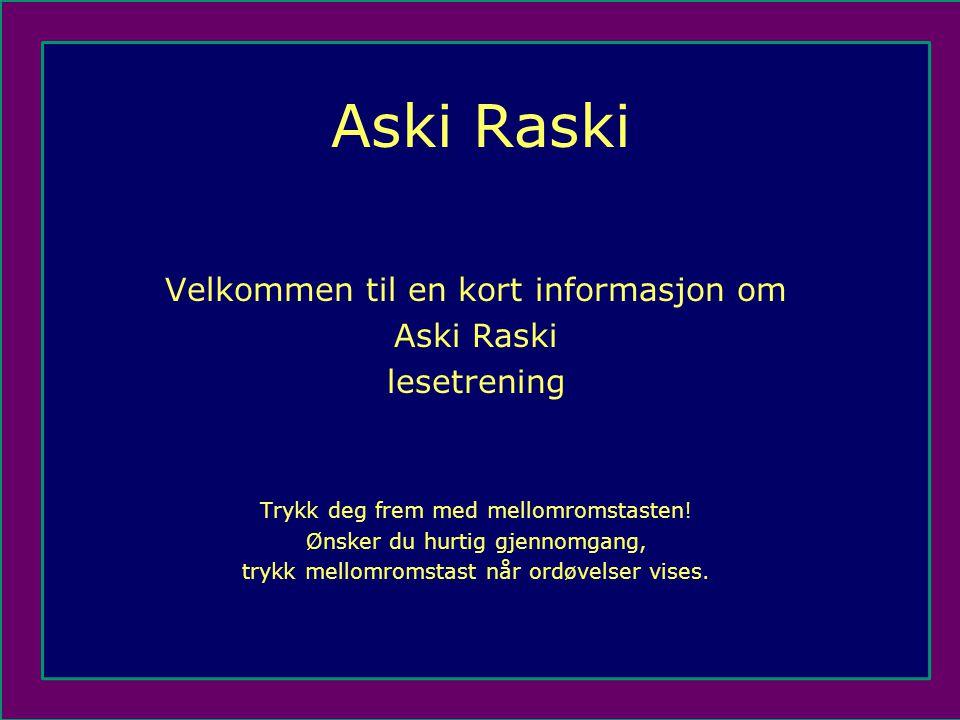 Aski Raski Velkommen til en kort informasjon om Aski Raski lesetrening Trykk deg frem med mellomromstasten.