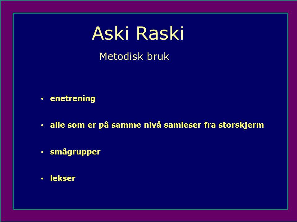 Aski Raski Metodisk bruk • enetrening • alle som er på samme nivå samleser fra storskjerm • smågrupper • lekser