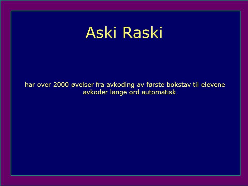 Aski Raski har over 2000 øvelser fra avkoding av første bokstav til elevene avkoder lange ord automatisk