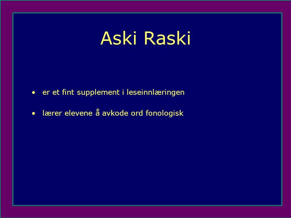 Aski Raski •er et fint supplement i leseinnlæringen •lærer elevene å avkode ord fonologisk