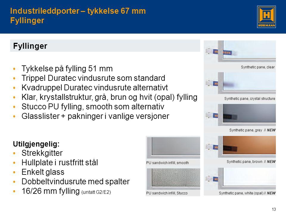 13 Industrileddporter – tykkelse 67 mm Fyllinger Fyllinger • Tykkelse på fylling 51 mm • Trippel Duratec vindusrute som standard • Kvadruppel Duratec vindusrute alternativt • Klar, krystallstruktur, grå, brun og hvit (opal) fylling • Stucco PU fylling, smooth som alternativ • Glasslister + pakninger i vanlige versjoner Utilgjengelig: • Strekkgitter • Hullplate i rustfritt stål • Enkelt glass • Dobbeltvindusrute med spalter • 16/26 mm fylling (untatt G2/E2) Synthetic pane, clear Synthetic pane, crystal structure Synthetic pane, grey // NEW Synthetic pane, brown // NEW Synthetic pane, white (opal) // NEWPU sandwich infill, Stucco PU sandwich infill, smooth