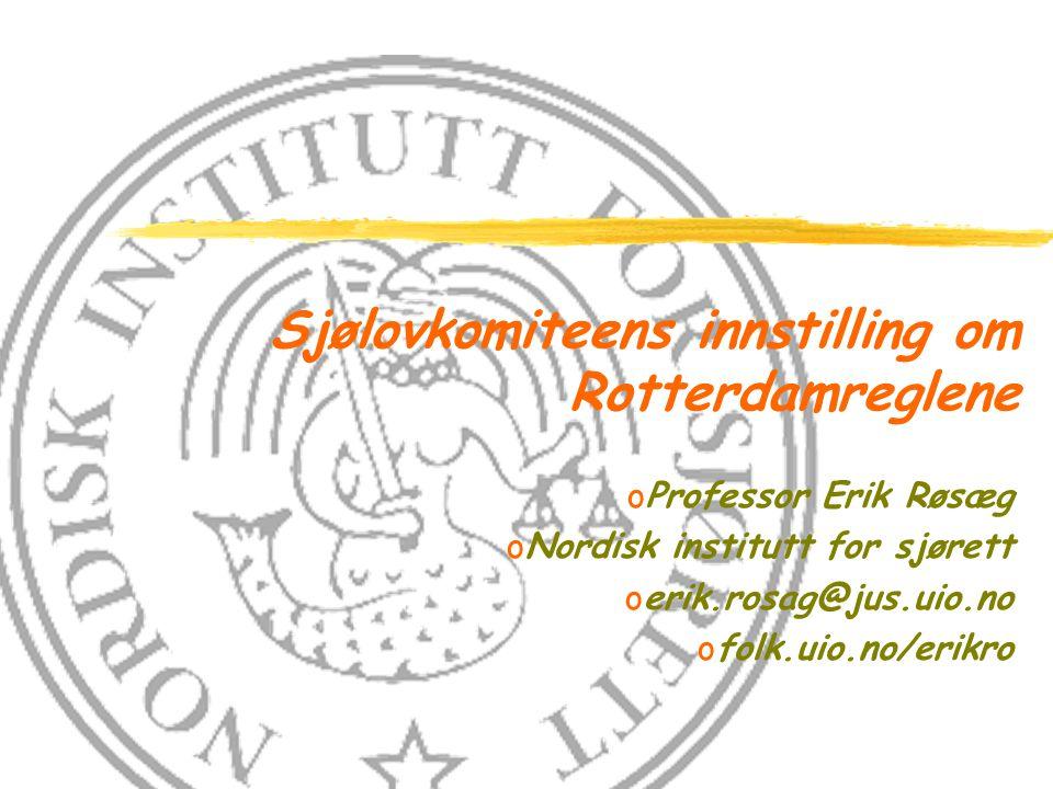 Sjølovkomiteens innstilling om Rotterdamreglene oProfessor Erik Røsæg oNordisk institutt for sjørett oerik.rosag@jus.uio.no ofolk.uio.no/erikro