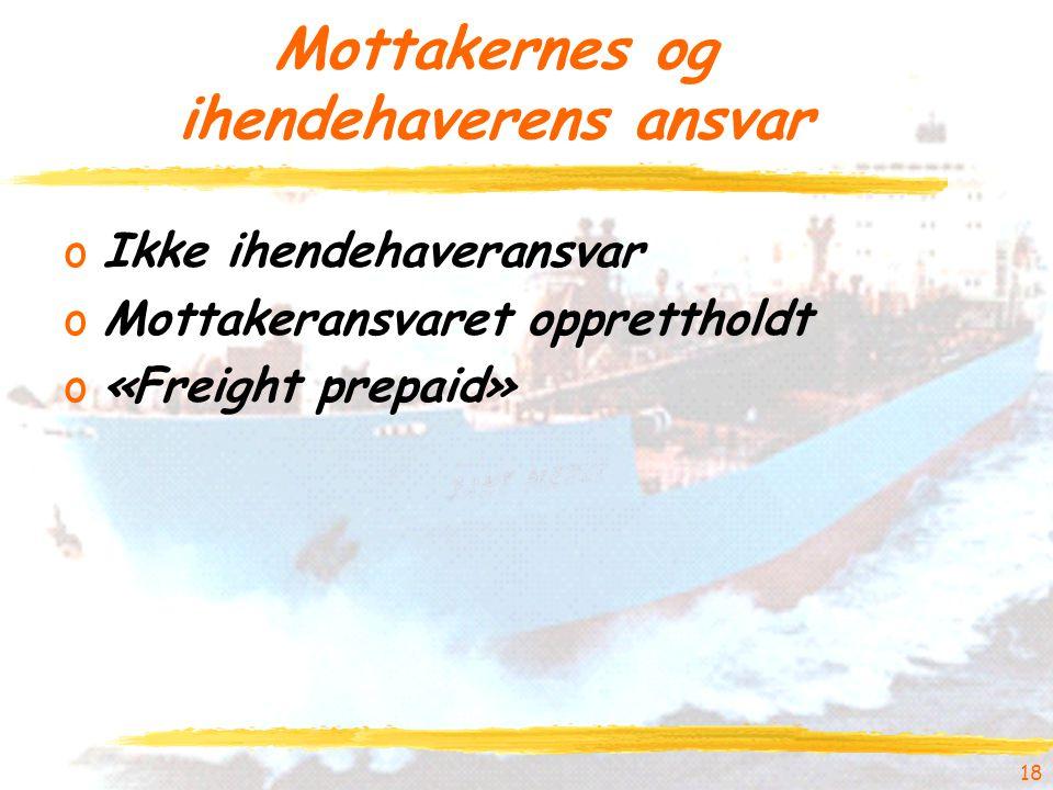 Mottakernes og ihendehaverens ansvar oIkke ihendehaveransvar oMottakeransvaret opprettholdt o«Freight prepaid» 18