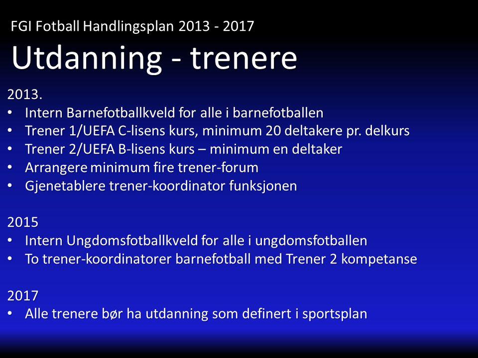 2013. • Intern Barnefotballkveld for alle i barnefotballen • Trener 1/UEFA C-lisens kurs, minimum 20 deltakere pr. delkurs • Trener 2/UEFA B-lisens ku