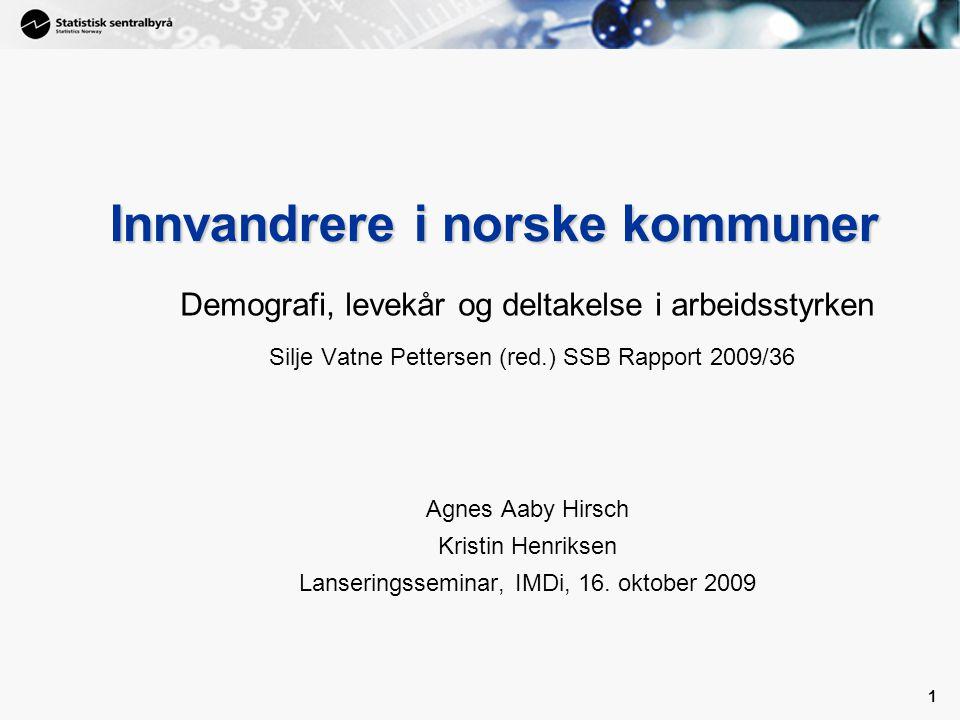 1 1 Innvandrere i norske kommuner Demografi, levekår og deltakelse i arbeidsstyrken Silje Vatne Pettersen (red.) SSB Rapport 2009/36 Agnes Aaby Hirsch