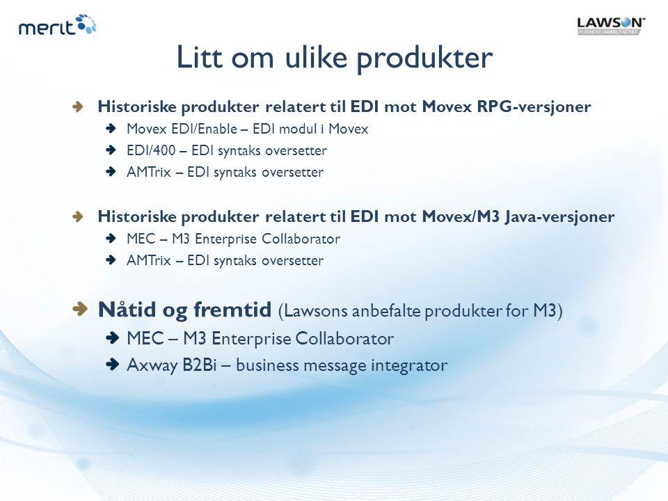 Litt om ulike produkter Historiske produkter relatert til EDI mot Movex RPG-versjoner Movex EDI/Enable – EDI modul i Movex EDI/400 – EDI syntaks overs
