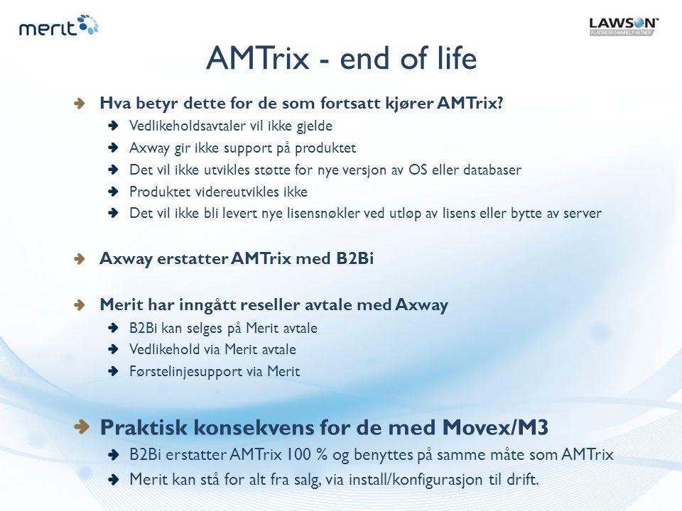 AMTrix - end of life Hva betyr dette for de som fortsatt kjører AMTrix? Vedlikeholdsavtaler vil ikke gjelde Axway gir ikke support på produktet Det vi