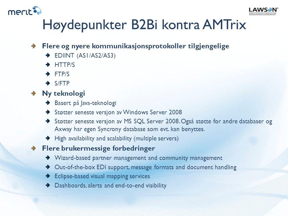 Høydepunkter B2Bi kontra AMTrix Flere og nyere kommunikasjonsprotokoller tilgjengelige EDIINT (AS1/AS2/AS3) HTTP/S FTP/S S/FTP Ny teknologi Basert på