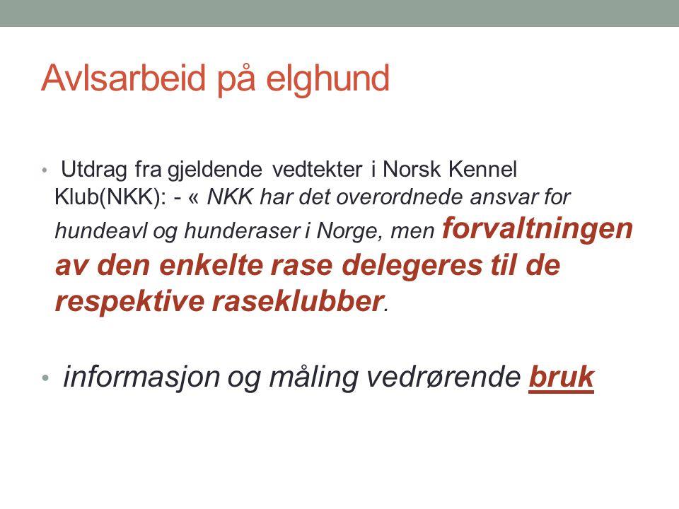 Avlsarbeid på elghund • Utdrag fra gjeldende vedtekter i Norsk Kennel Klub(NKK): - « NKK har det overordnede ansvar for hundeavl og hunderaser i Norge
