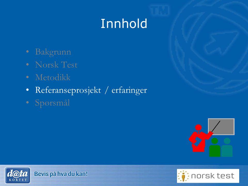 23 Innhold •Bakgrunn •Norsk Test •Metodikk •Referanseprosjekt / erfaringer •Spørsmål
