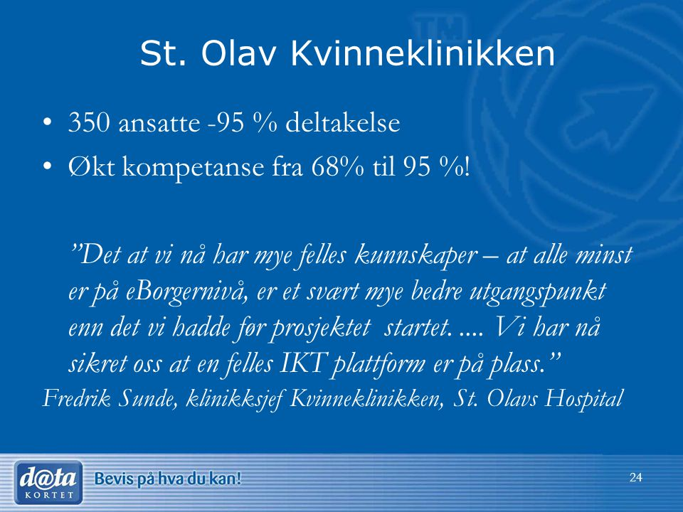 24 St.Olav Kvinneklinikken •350 ansatte -95 % deltakelse •Økt kompetanse fra 68% til 95 %.