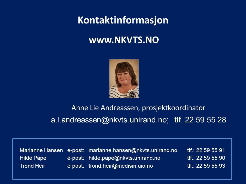Kontaktinformasjon www.NKVTS.NO Anne Lie Andreassen, prosjektkoordinator a.l.andreassen@nkvts.unirand.no; tlf.