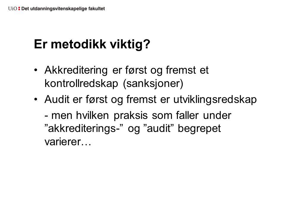Er metodikk viktig? •Akkreditering er først og fremst et kontrollredskap (sanksjoner) •Audit er først og fremst er utviklingsredskap - men hvilken pra