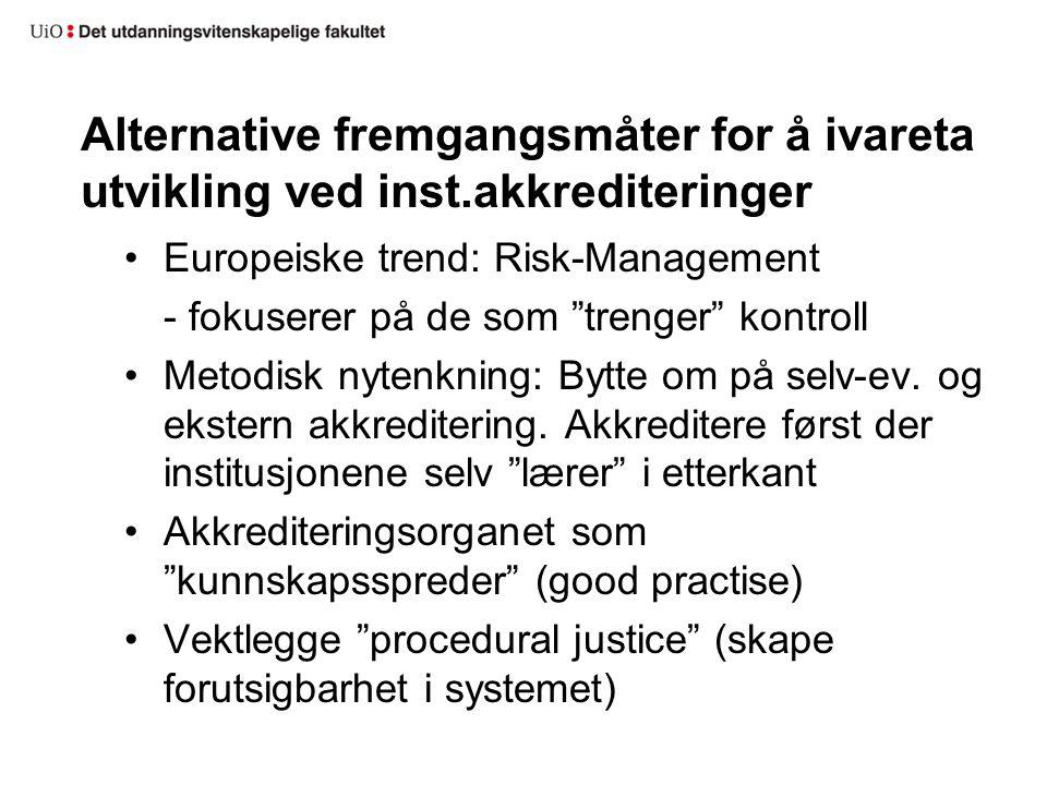 Alternative fremgangsmåter for å ivareta utvikling ved inst.akkrediteringer •Europeiske trend: Risk-Management - fokuserer på de som trenger kontroll •Metodisk nytenkning: Bytte om på selv-ev.