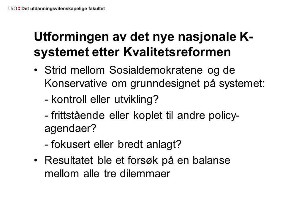 Utformingen av det nye nasjonale K- systemet etter Kvalitetsreformen •Strid mellom Sosialdemokratene og de Konservative om grunndesignet på systemet: - kontroll eller utvikling.
