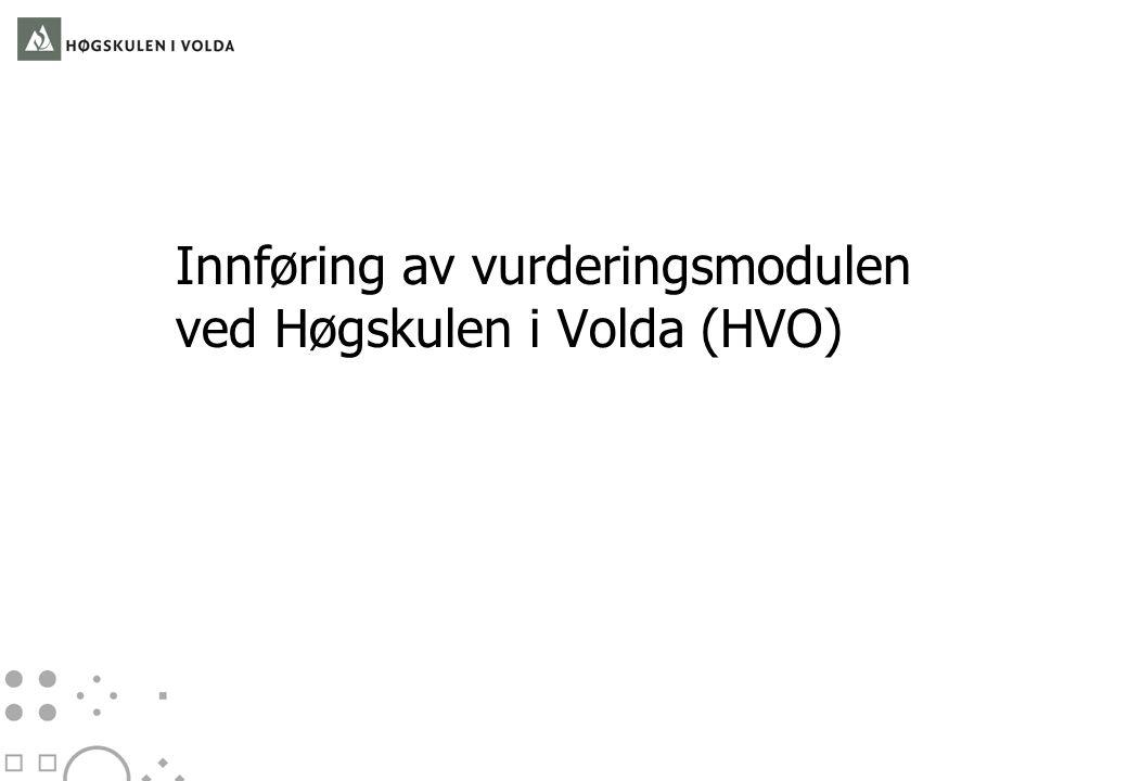 Innføring av vurderingsmodulen ved HVO 1.HVO si deltaking i overgangen til ny vurderingsmodul 2.Tidsplanen våren 2008 3.Intern gjennomføring