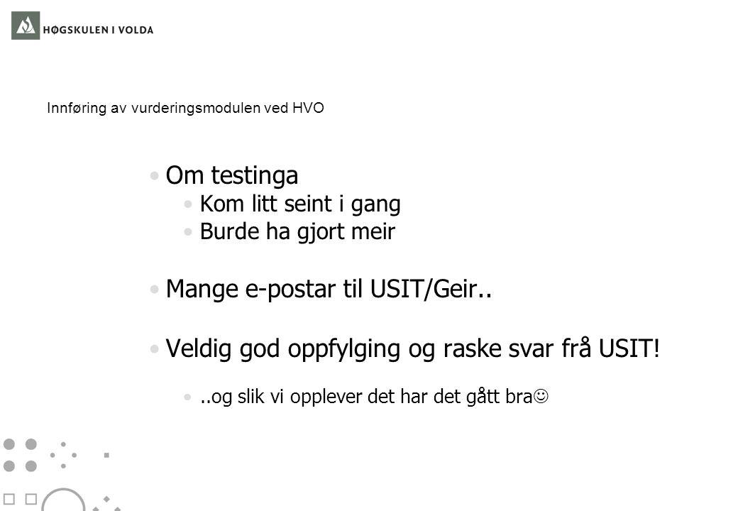 Innføring av vurderingsmodulen ved HVO •Om testinga •Kom litt seint i gang •Burde ha gjort meir •Mange e-postar til USIT/Geir..