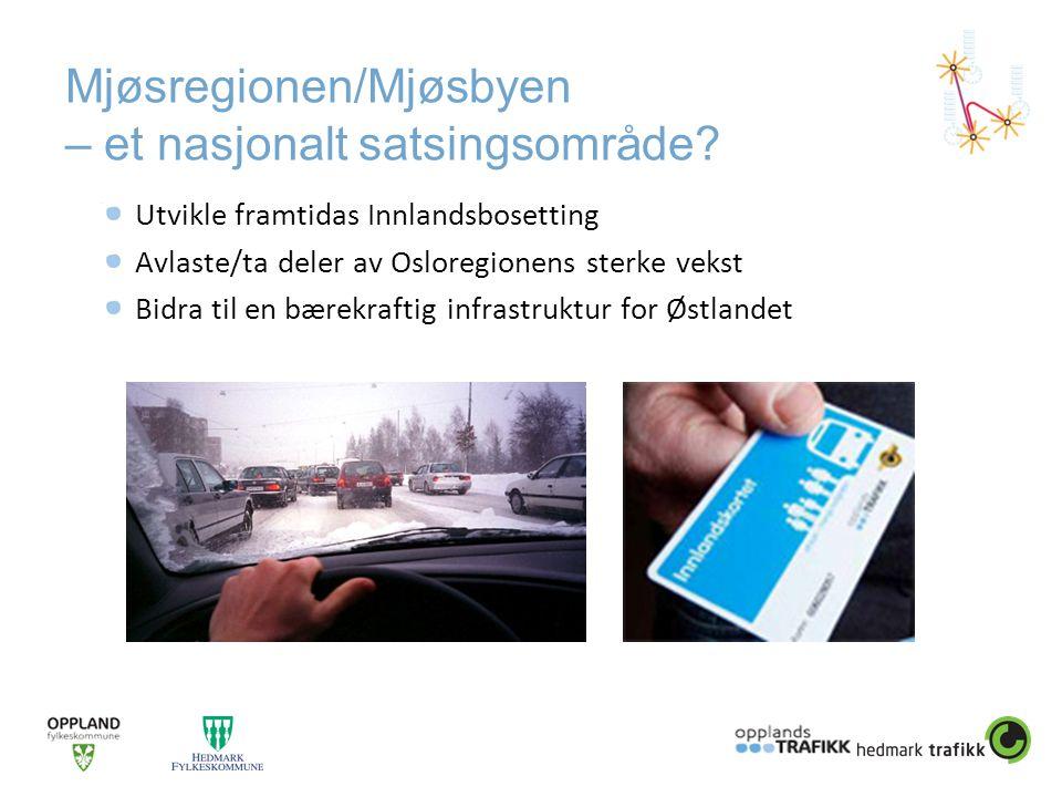 Mjøsregionen/Mjøsbyen – et nasjonalt satsingsområde? Utvikle framtidas Innlandsbosetting Avlaste/ta deler av Osloregionens sterke vekst Bidra til en b