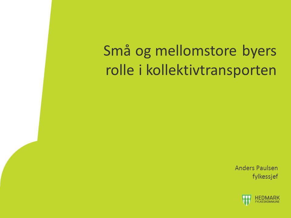 Små og mellomstore byers rolle i kollektivtransporten Anders Paulsen fylkessjef