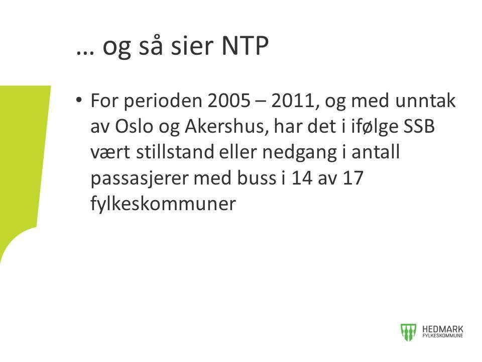 • For perioden 2005 – 2011, og med unntak av Oslo og Akershus, har det i ifølge SSB vært stillstand eller nedgang i antall passasjerer med buss i 14 av 17 fylkeskommuner … og så sier NTP