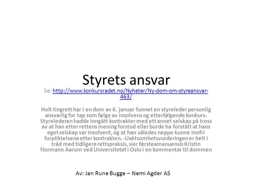 Styrets ansvar Se: http://www.konkursradet.no/Nyheter/Ny-dom-om-styreansvar- 463/http://www.konkursradet.no/Nyheter/Ny-dom-om-styreansvar- 463/ Holt tingrett har i en dom av 6.