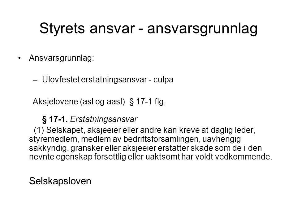 Styrets ansvar - ansvarsgrunnlag •Ansvarsgrunnlag: –Ulovfestet erstatningsansvar - culpa Aksjelovene (asl og aasl) § 17-1 flg.