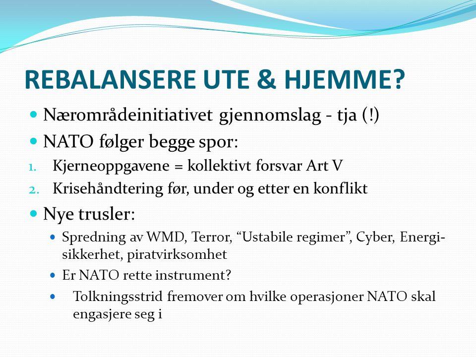 REBALANSERE UTE & HJEMME. Nærområdeinitiativet gjennomslag - tja (!)  NATO følger begge spor: 1.