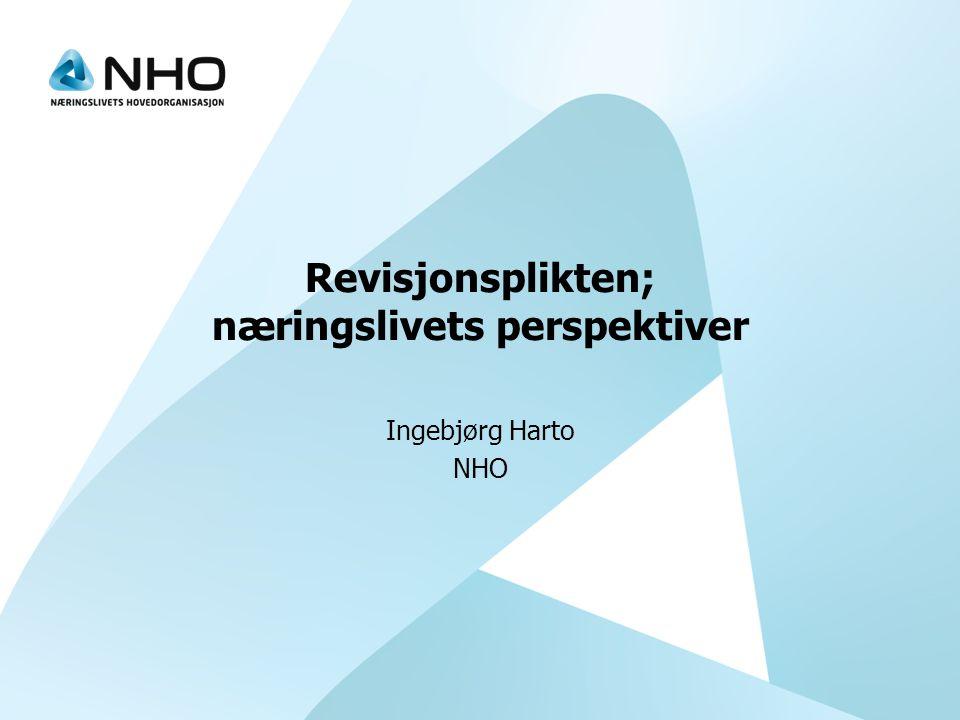 Revisjonsplikten; næringslivets perspektiver Ingebjørg Harto NHO