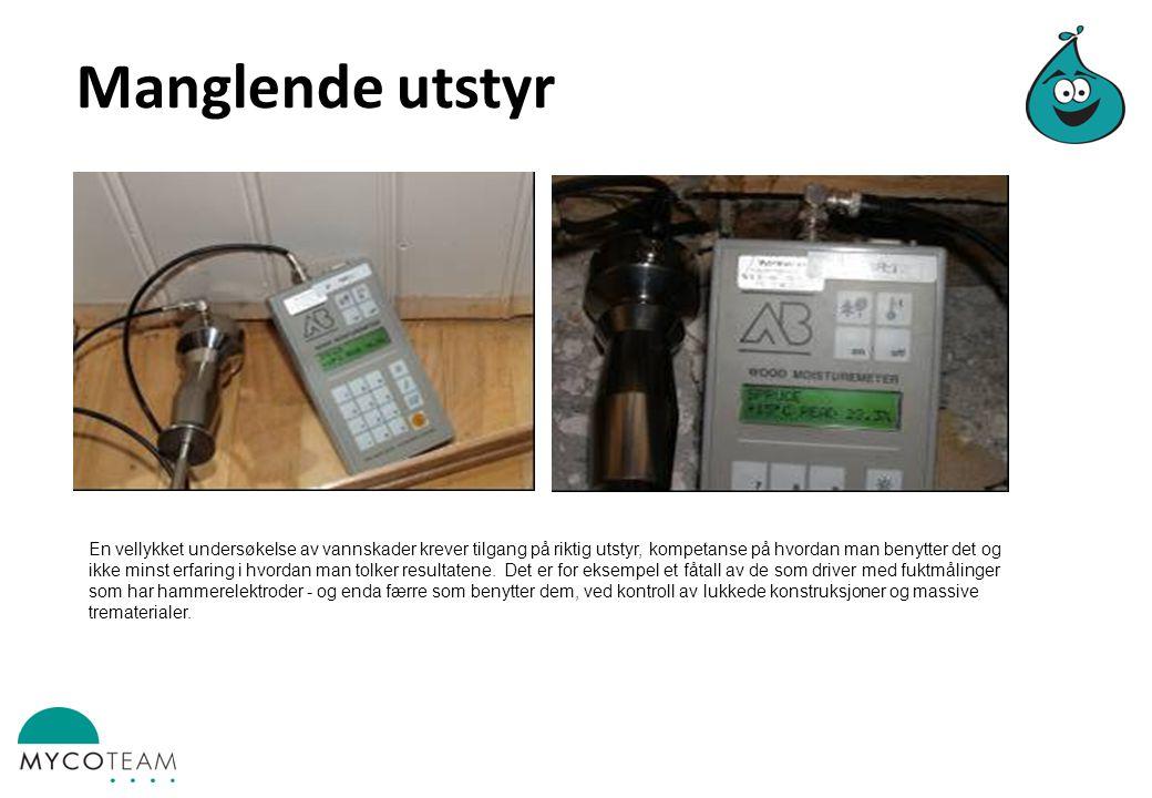 Manglende utstyr En vellykket undersøkelse av vannskader krever tilgang på riktig utstyr, kompetanse på hvordan man benytter det og ikke minst erfaring i hvordan man tolker resultatene.