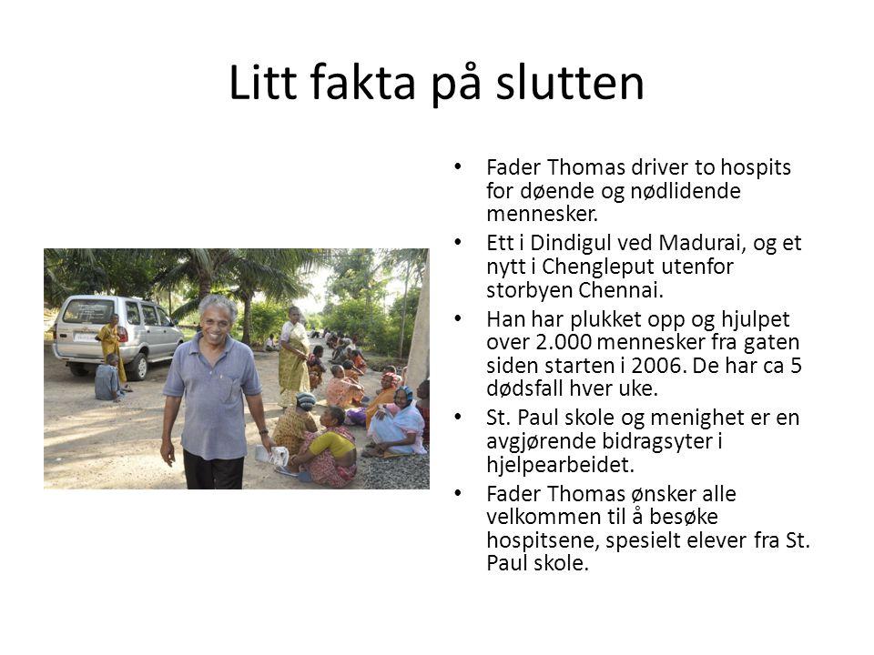Litt fakta på slutten • Fader Thomas driver to hospits for døende og nødlidende mennesker.