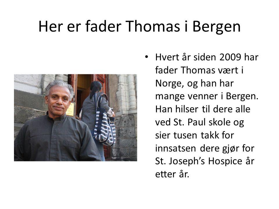 Her er fader Thomas i Bergen • Hvert år siden 2009 har fader Thomas vært i Norge, og han har mange venner i Bergen. Han hilser til dere alle ved St. P