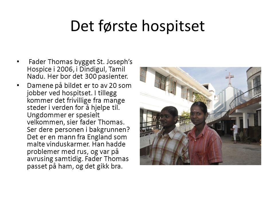 Det første hospitset • Fader Thomas bygget St. Joseph's Hospice i 2006, i Dindigul, Tamil Nadu. Her bor det 300 pasienter. • Damene på bildet er to av