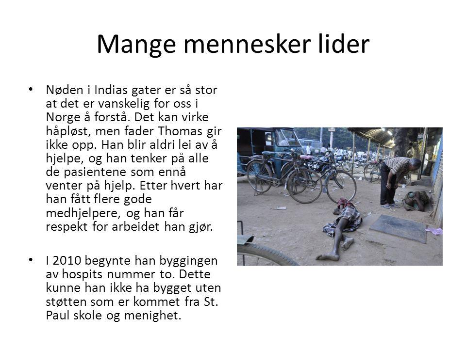 Mange mennesker lider • Nøden i Indias gater er så stor at det er vanskelig for oss i Norge å forstå. Det kan virke håpløst, men fader Thomas gir ikke