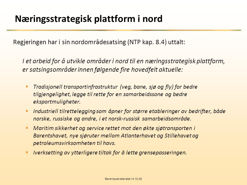 Næringsstrategisk plattform i nord Regjeringen har i sin nordområdesatsing (NTP kap.
