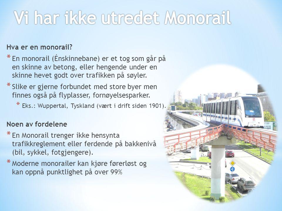 Hva er en monorail? * En monorail (Énskinnebane) er et tog som går på en skinne av betong, eller hengende under en skinne hevet godt over trafikken på