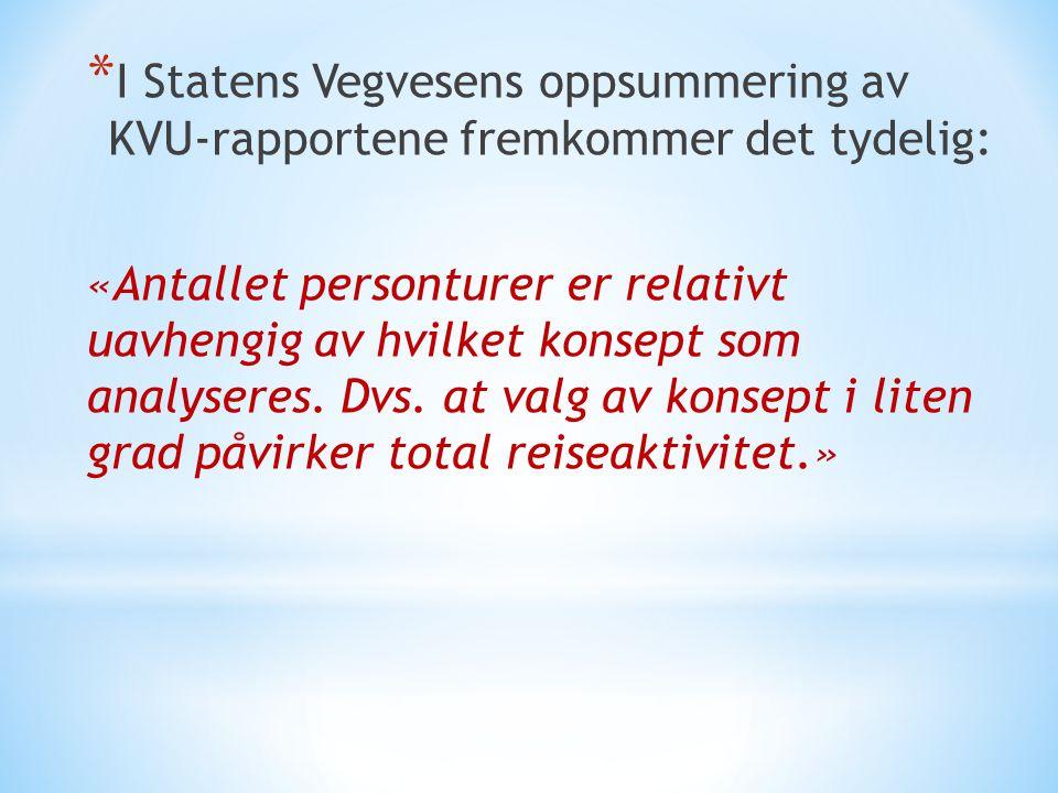 * I Statens Vegvesens oppsummering av KVU-rapportene fremkommer det tydelig: «Antallet personturer er relativt uavhengig av hvilket konsept som analys