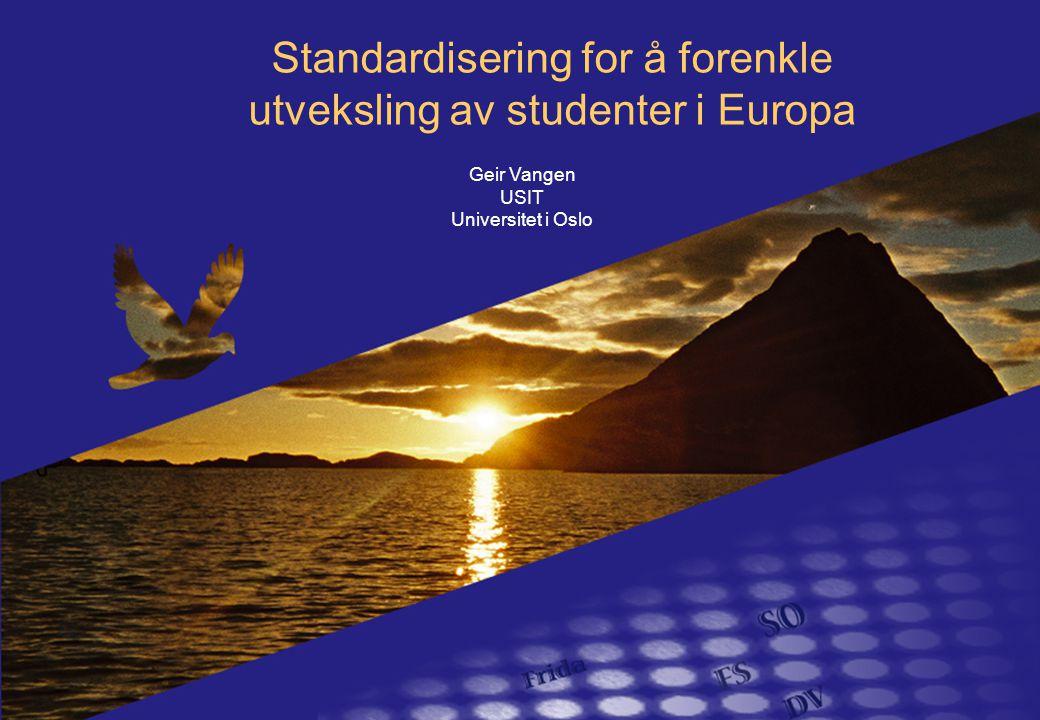Standardisering for å forenkle utveksling av studenter i Europa Geir Vangen USIT Universitet i Oslo