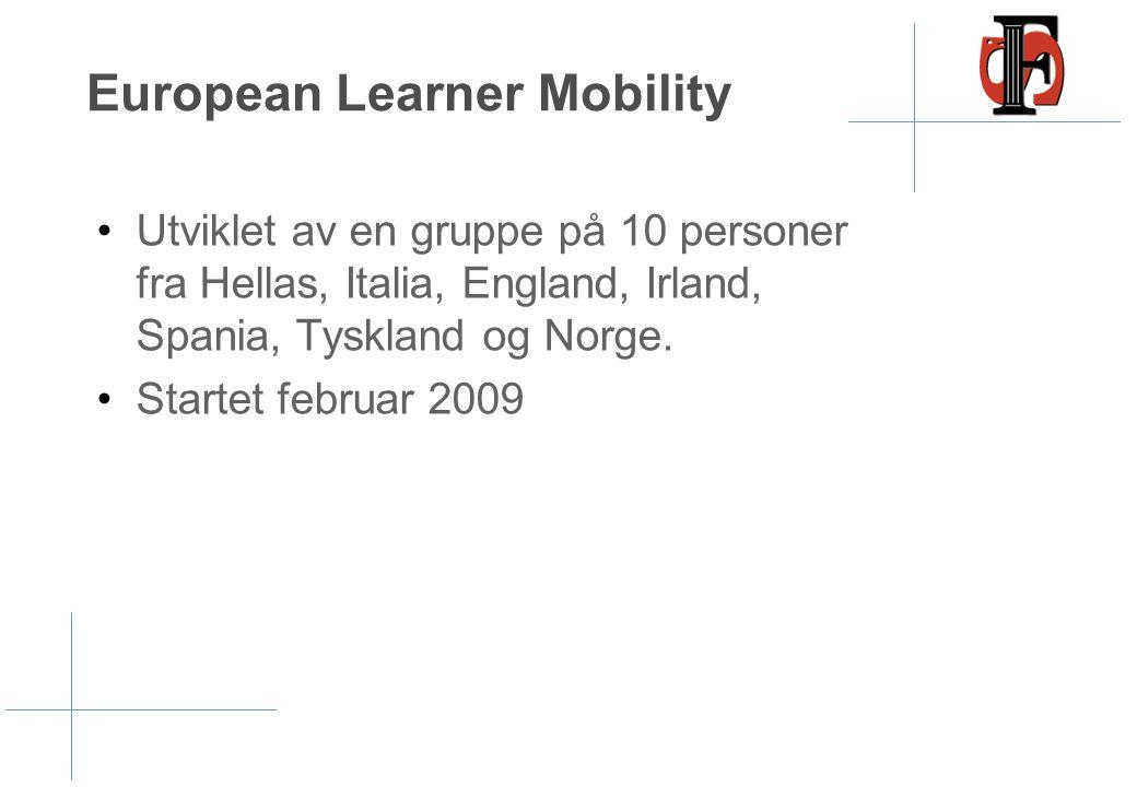European Learner Mobility •Utviklet av en gruppe på 10 personer fra Hellas, Italia, England, Irland, Spania, Tyskland og Norge. •Startet februar 2009