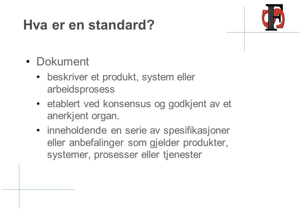 Hva er en standard? •Dokument •beskriver et produkt, system eller arbeidsprosess •etablert ved konsensus og godkjent av et anerkjent organ. •inneholde